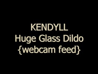Kendyll - Cam Demonstrate With Phat Glass Dildo! Thumb